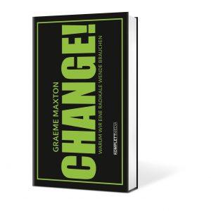 """Das neue Buch des Erfolgsautors Graeme Maxton: """"CHANGE! Warum wir eine radikale Wende brauchen"""""""