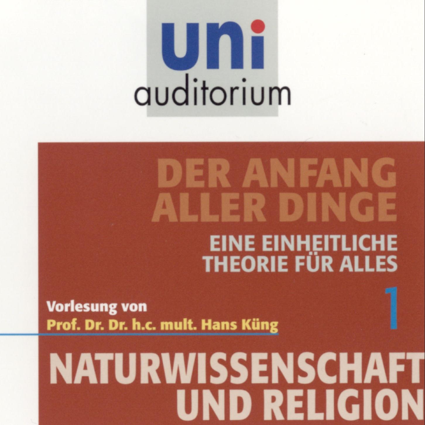 Der Anfang aller Dinge Hans Küng Komplett-Media Uni Auditorium Eine einheitliche Theorie für alles